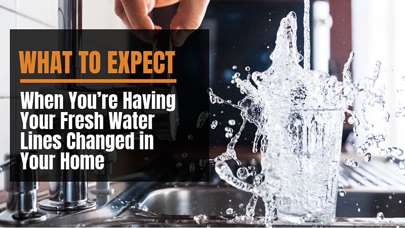 What to expect when you're having your fresh water lines changed in your home