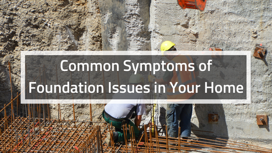Common Symptoms of Foundation Issues in Your Home