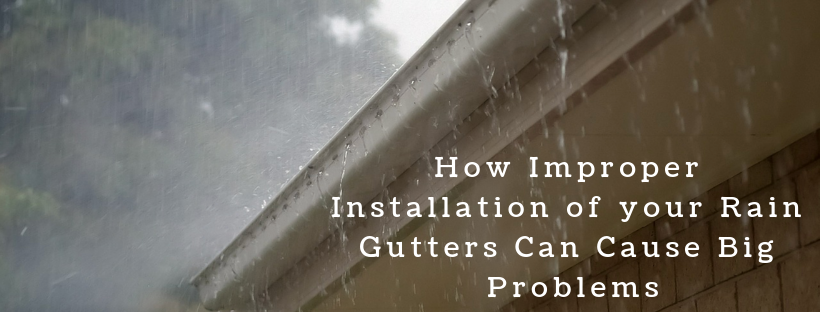 How improper installation of your rain gutters can cause big problems
