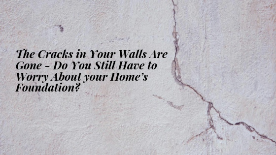 The cracks in your wall are gone - do you still have to worry about your home's foundation?