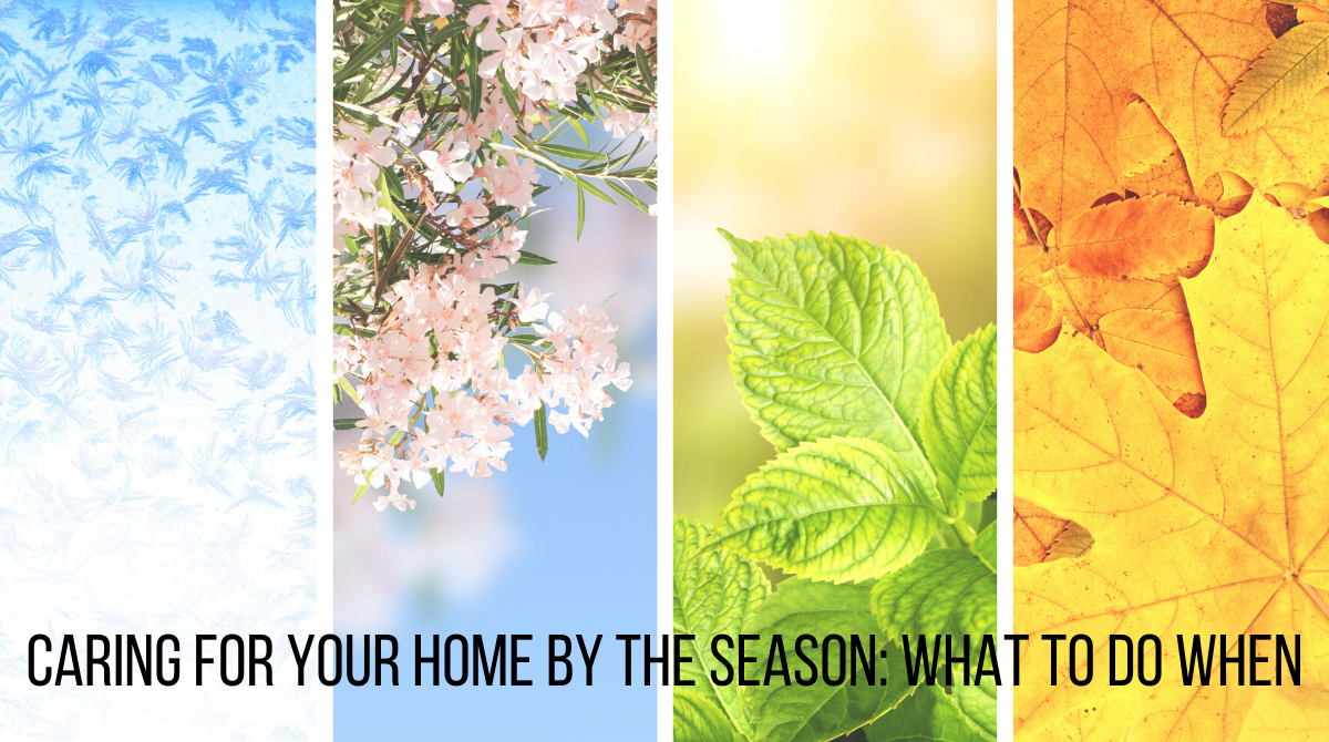 Caring for Your Home by the Season: What to do When