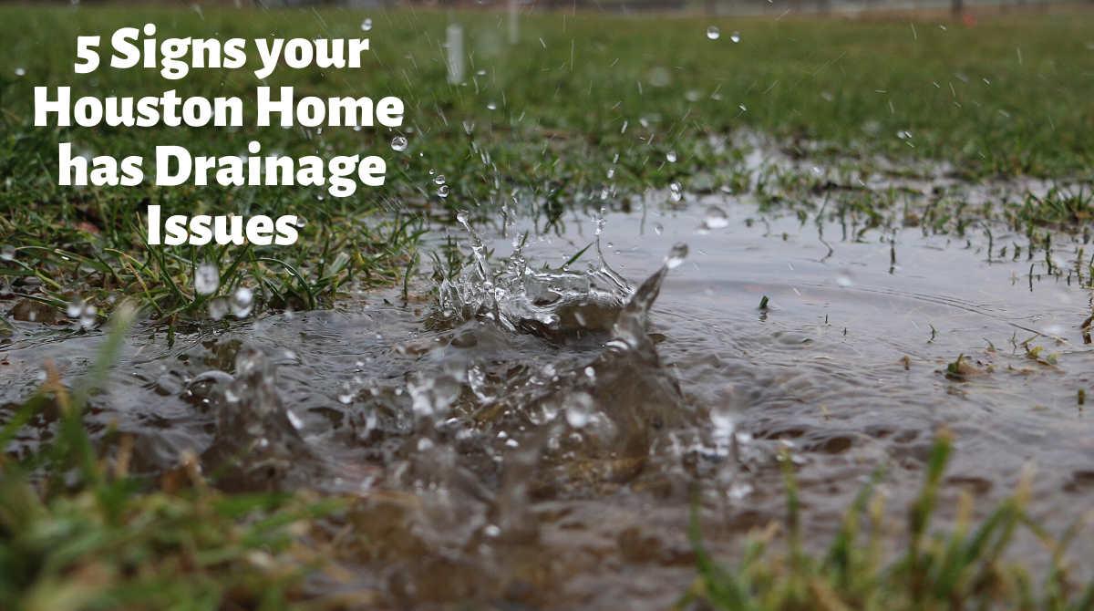 5 Signs your Houston Home has Drainage Issues