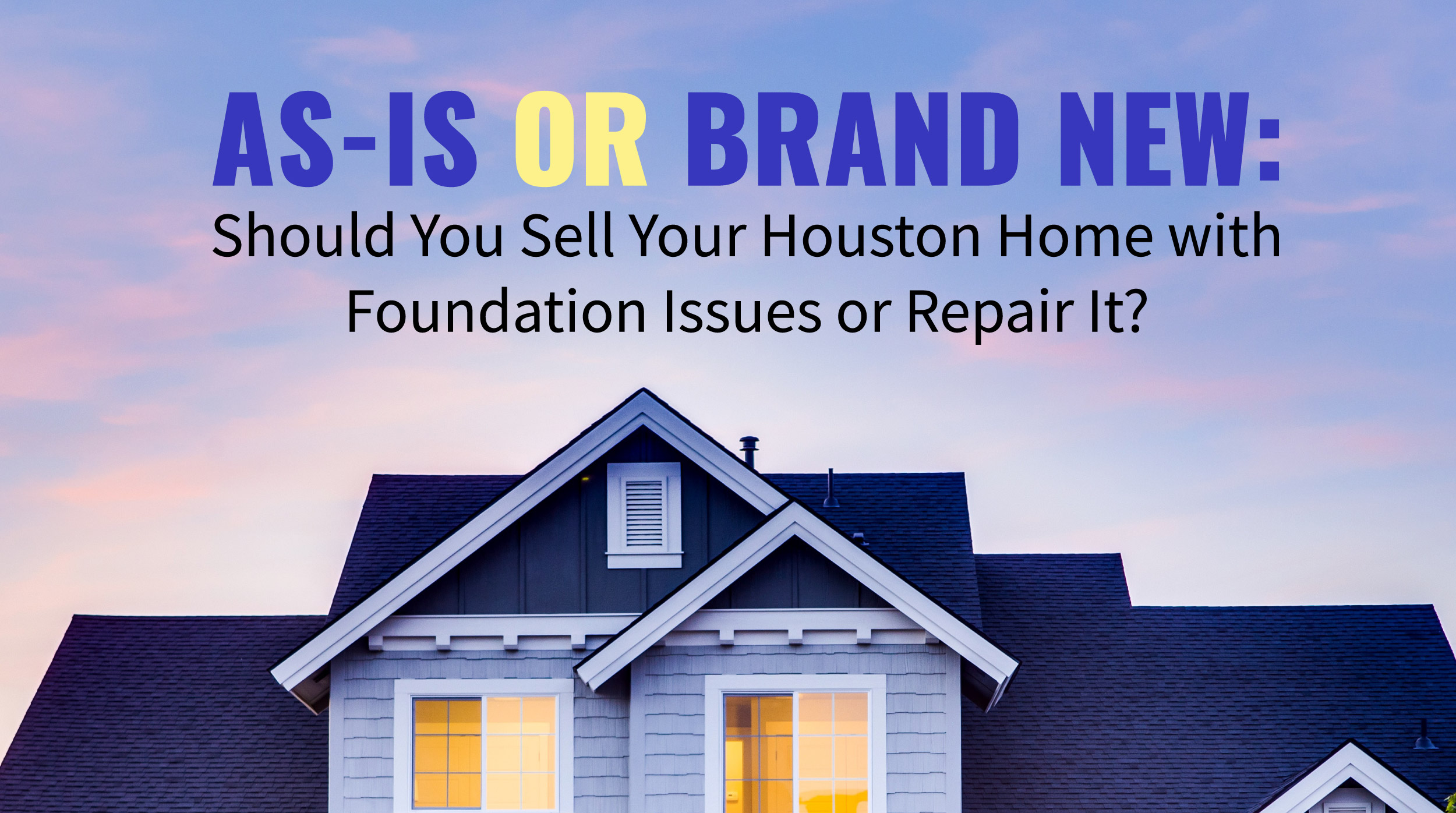 As is or Brand New? Should You Sell Your Home With Foundation Issues or Repair it First?