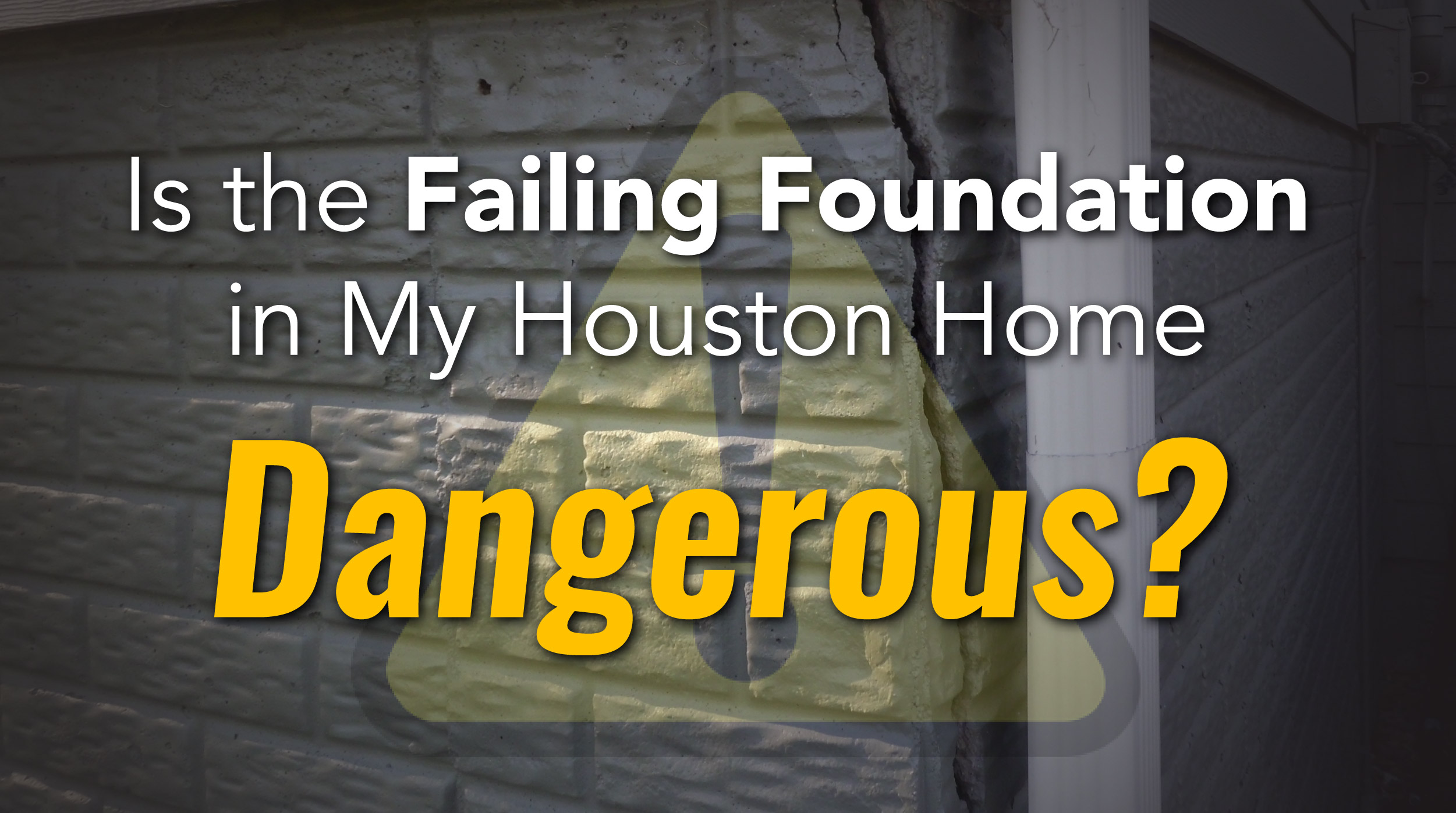 Is the Failing Foundation in My Houston Home Dangerous?