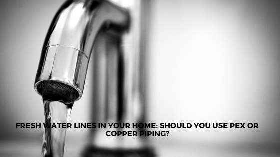 Fresh Water Lines in Your Home: Should You Use PEX or Copper Piping?