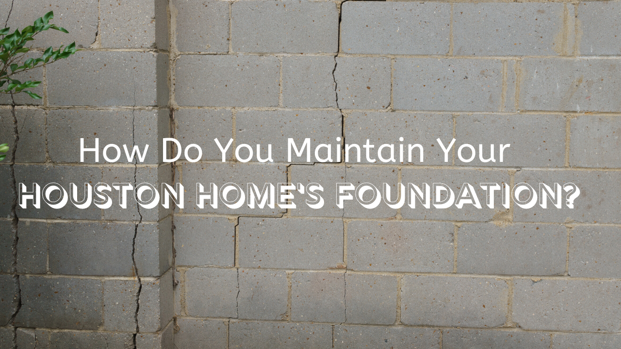How Do You Maintain Your Houston Home's Foundation?