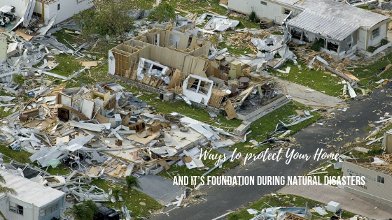 Ways to Protect Your Houston Home and it's Foundation During Natural Disasters