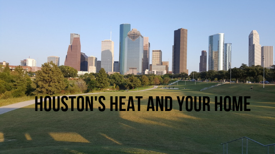 Houston's Heat & Your Home