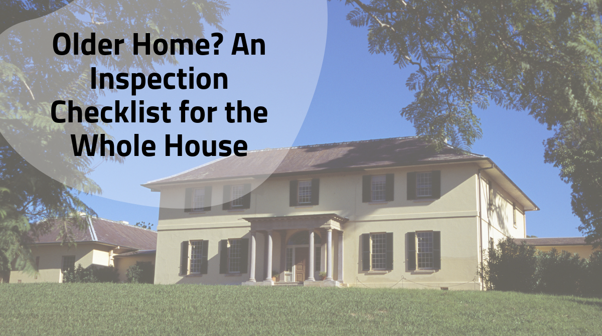 Older Home? An Inspection Checklist for the Whole House