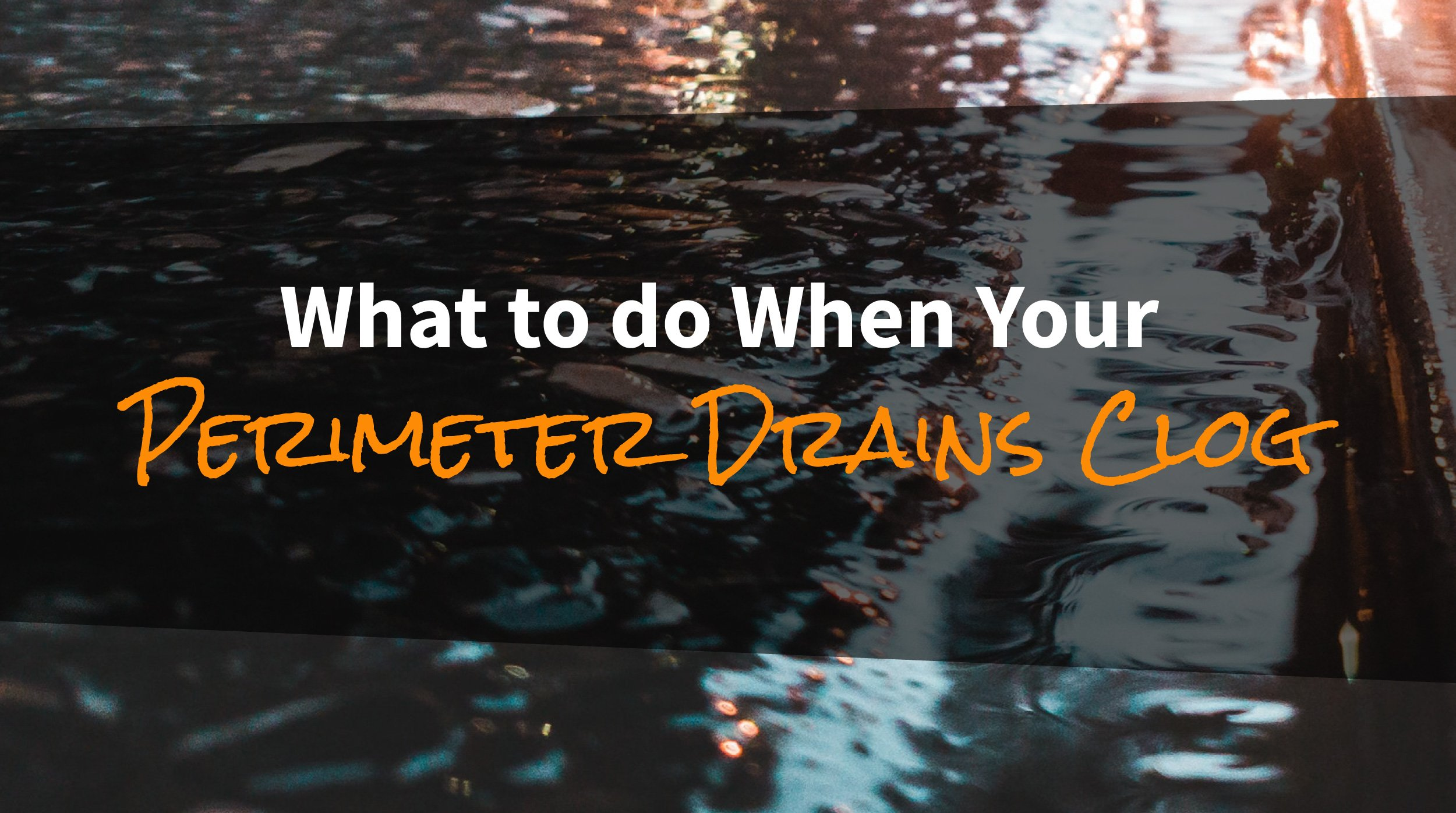 What to do When Your Perimeter Drains Clog