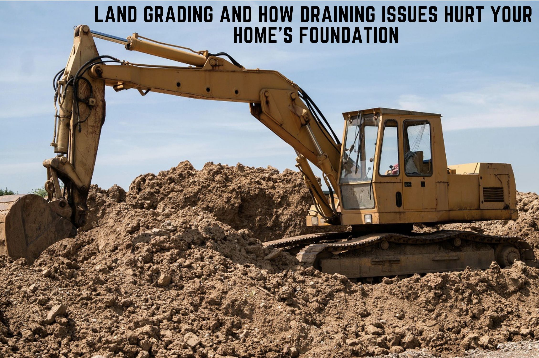 Land Grading and How Draining Issues Hurt Your Home's Foundation
