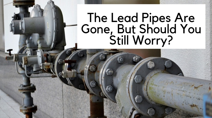 Lead Pipes Are Gone, But Should You Still Worry?