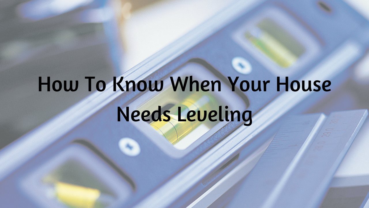 How to Know When Your House Needs Leveling